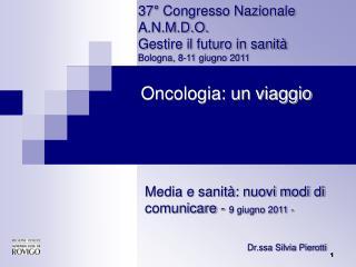 37° Congresso Nazionale  A.N.M.D.O. Gestire il futuro in sanità Bologna, 8-11 giugno 2011