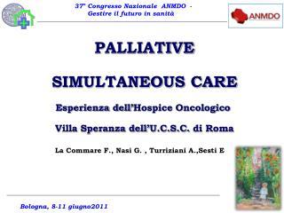 PALLIATIVE SIMULTANEOUS CARE Esperienza dell' Hospice  Oncologico