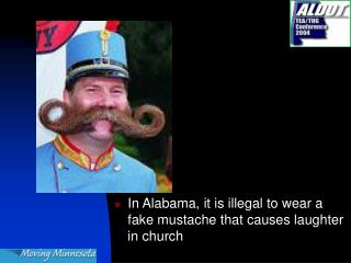 In Alabama, it is illegal to wear a fake mustache that causes laughter in church