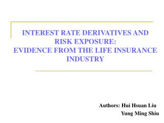 INTEREST RATE DERIVATIVES AND RISK EXPOSURE:  EVIDENCE FROM THE LIFE INSURANCE INDUSTRY