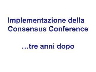 Implementazione della   Consensus Conference …tre  anni dopo