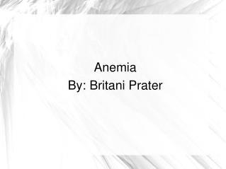 Anemia  By: Britani Prater