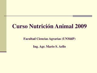 Curso Nutrición Animal 2009 Facultad Ciencias Agrarias (UNMdP) Ing. Agr. Mario S. Aello
