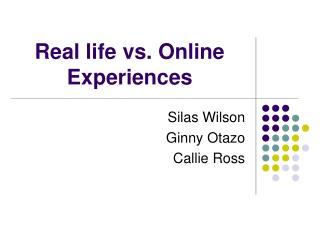 Real life vs. Online Experiences