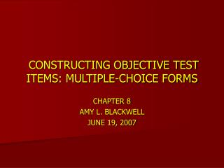 CONSTRUCTING OBJECTIVE TEST ITEMS: MULTIPLE-CHOICE FORMS