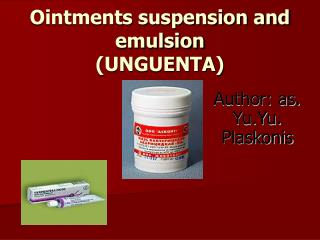 Ointments suspension and emulsion (UNGUENTA)