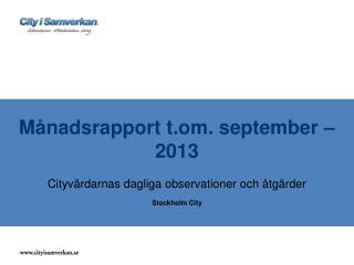 Månadsrapport t.om.  september – 2013 Cityvärdarnas dagliga observationer och åtgärder