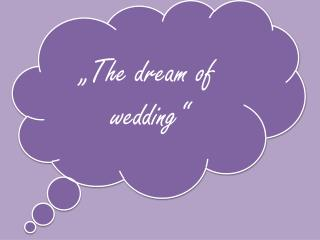 """The dream of wedding"""