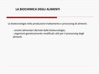 Le biotecnologie nella produzione trattamento e processing di alimenti.