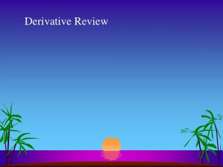 Derivative Review