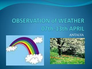 OBSERVATION of WEATHER 07th-13th APRIL