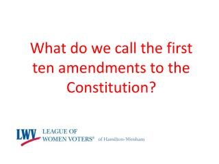 What do we call the first ten amendments to the Constitution?