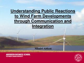 Understanding Public Reactions to Wind Farm Developments through Communication and Integration