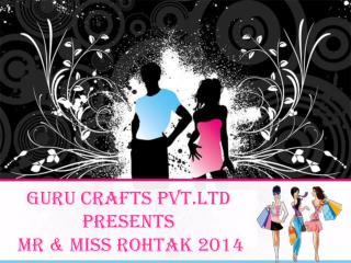 GURU CRAFTS PVT.LTD  Presents   MR & MISS ROHTAK 2014