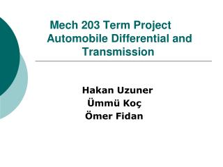 Mech 203 Term Project    Automobile Differential and   Transmission