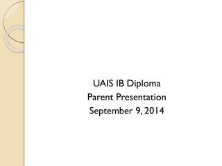 UAIS IB Diploma Parent Presentation September  9,  2014