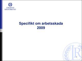 Specifikt om arbetsskada 2009