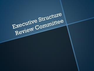Executive Structure Review Committee