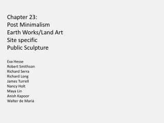 Chapter 23: Post Minimalism Earth Works/Land Art Site specific Public Sculpture Eva  Hesse