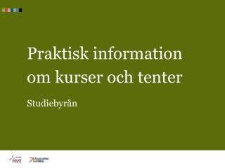 Praktisk information om kurser och tenter Studiebyrån