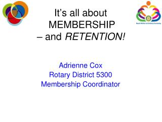 It � s all about   MEMBERSHIP  � and  RETENTION!