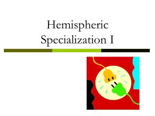 Hemispheric Specialization I