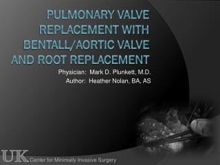 Pulmonary valve  REPLACEMENT WITH BENTALL/AORTIC VALVE AND ROOT REPLACEMENT
