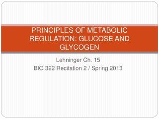 PRINCIPLES OF METABOLIC REGULATION: GLUCOSE AND GLYCOGEN