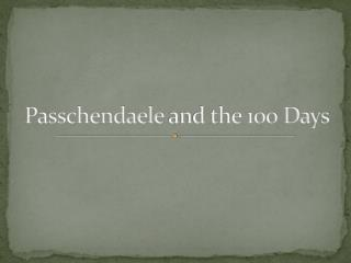 Passchendaele  and the 100 Days