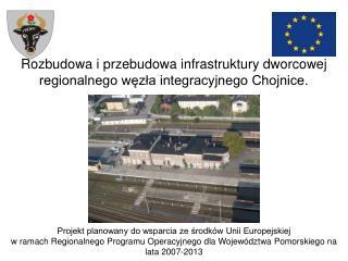 Rozbudowa i przebudowa infrastruktury dworcowej regionalnego węzła integracyjnego Chojnice.