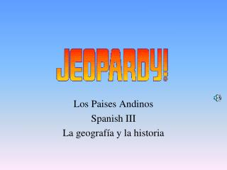 Los Paises Andinos Spanish III La geografía y la historia