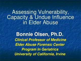 Assessing Vulnerability,  Capacity  Undue Influence  in Elder Abuse