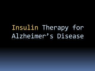 Insulin  Therapy for Alzheimer's Disease