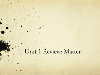 Unit 1 Review: Matter