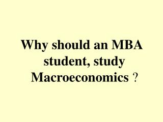 Why should an MBA student, study Macroeconomics  ?