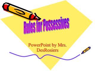 PowerPoint by Mrs. DesRosiers
