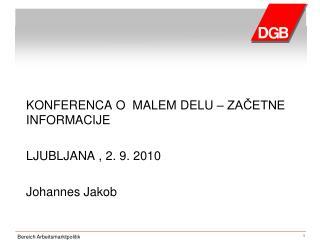 KONFERENCA O  MALEM DELU – ZAČETNE INFORMACIJE LJUBLJANA ,  2. 9. 2010 Johannes Jakob