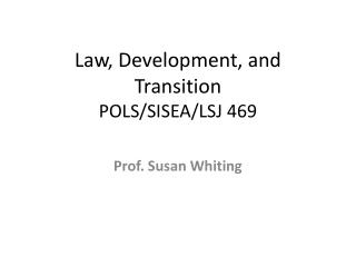 Law, Development, and  Transition  POLS/SISEA/LSJ 469
