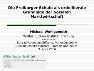 Die Freiburger Schule als ordoliberale Grundlage der Sozialen Marktwirtschaft
