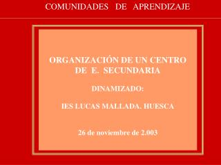 ORGANIZACIÓN DE UN CENTRO DE  E.  SECUNDARIA DINAMIZADO: IES LUCAS MALLADA. HUESCA