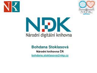 Bohdana Stoklasová Národní knihovna ČR b ohdana.stoklasova @nkp.cz