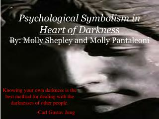 Psychological Symbolism in  Heart of Darkness By: Molly Shepley and Molly Pantaleoni