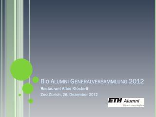 Bio  Alumni Generalversammlung 2012