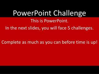 PowerPoint Challenge
