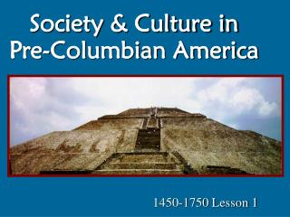 Society & Culture in Pre-Columbian America