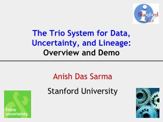 The Trio System  for Data, Uncertainty, and  Lineage:  Overview and Demo