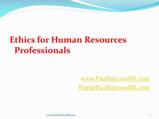Ethics for Human Resources Professionals PaulFalconeHR Paul@PaulFalconeHR