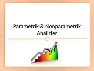 Parametrik &  Nonparametrik  Analizler