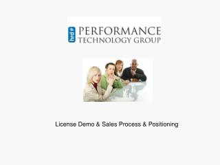 License Demo & Sales Process & Positioning