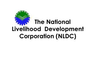 The National Livelihood  Development Corporation (NLDC)